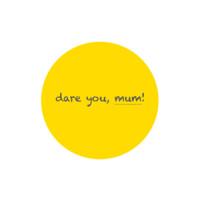 Dare you Mum